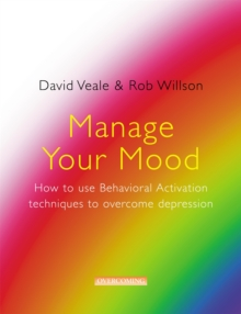Manage Your Mood: How to Use Behavioural Activation Techniques to Overcome Depression, Paperback Book