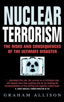 Nuclear Terrorism : The Risks and Consequences of the Ultimate Disaster, Paperback Book