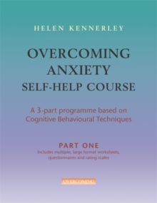 Overcoming Anxiety Self-help Course : A 3-part Programme Based on Cognitive Behavioural Techniques Part 1, Paperback Book