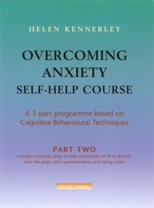 Overcoming Anxiety Self-help Course : A 3-part Programme Based on Cognitive Behavioural Techniques Part 2, Paperback Book