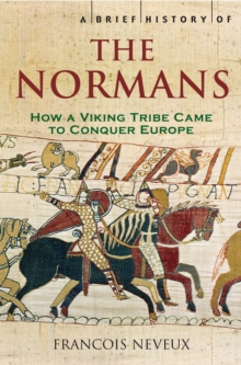 A Brief History of the Normans : The Conquests that Changed the Face of Europe, Paperback Book