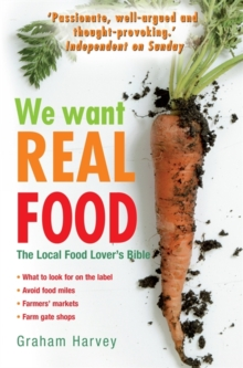We Want Real Food : The Local Food Lover's Bible, Paperback Book