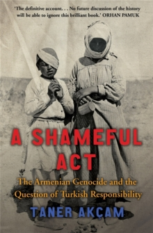 A Shameful Act : The Armenian Genocide and the Question of Turkish Responsibility, Paperback Book