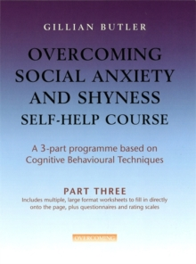 Overcoming Social Anxiety and Shyness Self-help Course : Part Three, Paperback Book