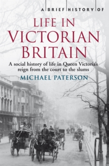 A Brief History of Life in Victorian Britain, Paperback Book