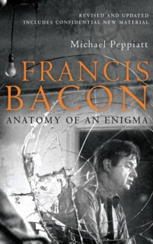 Francis Bacon : Anatomy of an Enigma, Paperback / softback Book