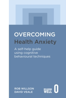 Overcoming Health Anxiety : A self-help guide using cognitive behavioural techniques, Paperback Book
