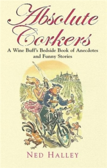 Absolute Corkers : A Wine Buff's Bedside Book of Anecdotes and Funny Stories, Paperback Book