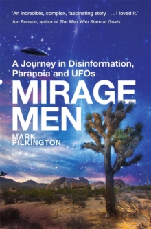 Mirage Men : A Journey into Disinformation, Paranoia and UFOs., Paperback / softback Book