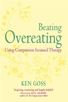 The Compassionate Mind Approach to Beating Overeating : Series Editor, Paul Gilbert, Paperback Book