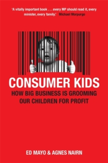 Consumer Kids : How big business is grooming our children for profit, Paperback / softback Book
