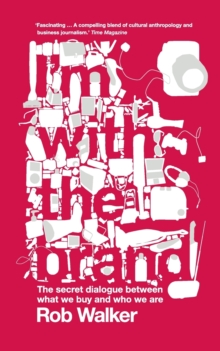 I'm With the Brand : The Secret Dialogue Between What We Buy and Who We Are., Paperback Book