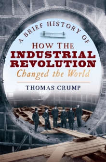 A Brief History of How the Industrial Revolution Changed the World, Paperback / softback Book