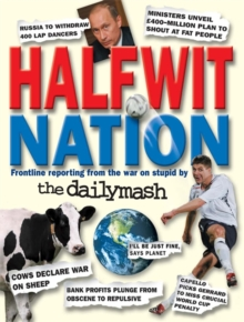 Halfwit Nation : Frontline Reporting from the War on Stupid by the Daily Mash, Paperback Book