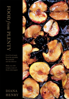 Food From Plenty : Good food made from the plentiful, the seasonal and the leftover.  With over 300 recipes, none of them extravagant, Hardback Book