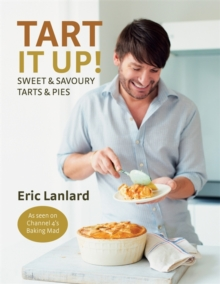 Tart it Up! : Sweet and Savoury Tarts and Pies, Hardback Book