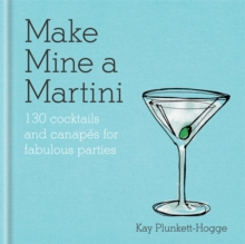 Make Mine a Martini : 130 Cocktails & Canapes for Fabulous Parties, Hardback Book