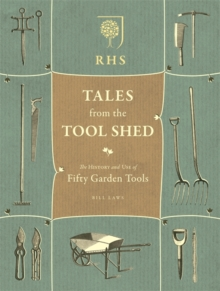 RHS Tales from the Tool Shed : The History and Usage of Fifty Garden Tools, Hardback Book