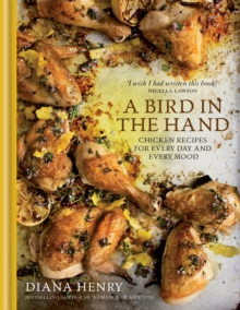 A Bird in the Hand : Chicken recipes for every day and every mood, Hardback Book