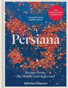 Persiana : Recipes from the Middle East & Beyond: From the Sunday Times no.1 bestselling author of Feasts, Sirocco and Bazaar, Hardback Book