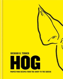 Hog : Proper Pork Recipes from the Snout to the Squeak, Hardback Book