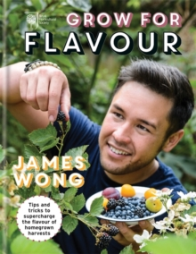 RHS Grow for Flavour : Tips & Tricks to Supercharge the Flavour of Homegrown Harvests, Hardback Book