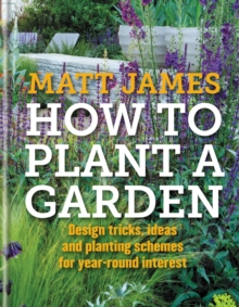 RHS How to Plant a Garden : Design Tricks, Ideas and Planting Schemes for Year-Round Interest, Hardback Book
