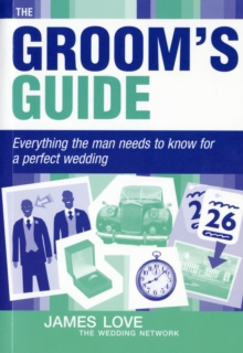 Groom's Guide : Everything the Man Needs to Know for a Perfect Wedding, Paperback / softback Book