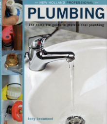 Plumbing : The Complete Guide to Professional Plumbing, Hardback Book