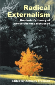Radical Externalism : Honderich's Theory of Consciousness Discussed, Paperback Book