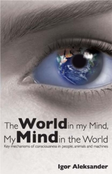 World in My Mind, My Mind in the World : Key Mechanisms of Consciousness in People, Animals and Machines, Paperback / softback Book