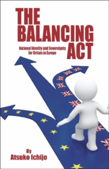 Balancing Act : National Identity and Sovereignty for Britain in Europe, Paperback / softback Book