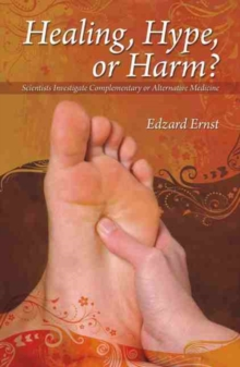 Healing, Hype or Harm? : A Critical Analysis of Complementary or Alternative Medicine, Paperback Book