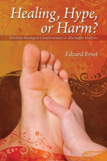 Healing, Hype or Harm? : A Critical Analysis of Complementary or Alternative Medicine, EPUB eBook