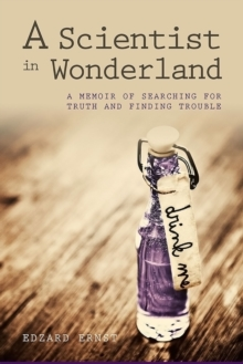 A Scientist in Wonderland : A Memoir of Searching for Truth and Finding Trouble, EPUB eBook