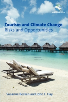 Tourism and Climate Change : Risks and Opportunities, Paperback Book