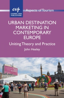 Urban Destination Marketing in Contemporary Europe : Uniting Theory and Practice, Hardback Book