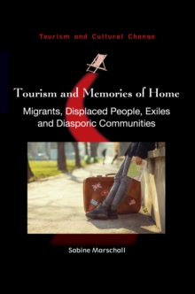 Tourism and Memories of Home : Migrants, Displaced People, Exiles and Diasporic Communities, Hardback Book