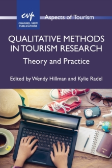 Qualitative Methods in Tourism Research : Theory and Practice, Paperback / softback Book