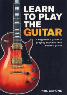 Learn to Play the Guitar : A Beginner's Guide to Playing Accoustic and Electric Guitar, Hardback Book