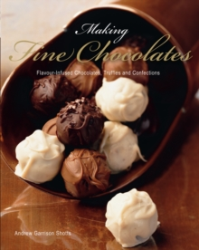 Making Fine Chocolates : Flavour-infused Chocolates, Truffles and Confections, Paperback Book