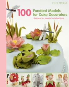 100 Fondant Models for Cake Decorators : Designs for Special Celebrations, Hardback Book