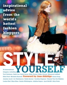 Style Yourself : Inspired Advice from the World's Fashion Bloggers, Hardback Book