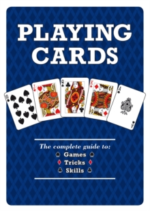 Playing Cards : The Complete Guide to Games, Tricks & Skills, Paperback Book
