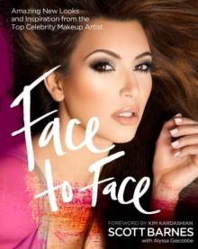 Face to Face : Amazing New Looks and Inspiration from the Top Celebrity Makeup Artist, Paperback Book