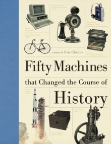 Fifty Machines That Changed the Course of History, Hardback Book