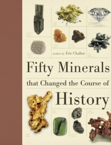 Fifty Minerals That Changed the Course of History, Hardback Book