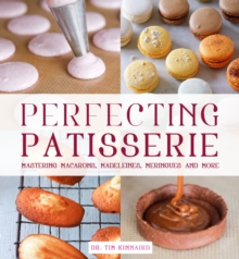 Perfecting Patisserie : Mastering Macarons, Madeleines, Meringues and More, Hardback Book