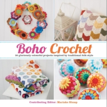 Boho Crochet : 30 Gloriously Colourful Projects Inspired by Traditional Folk Style, Paperback Book