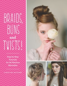Braids, Buns & Twists : Step-By-Step Tutorials for 82 Fabulous Hairstyles, Paperback Book